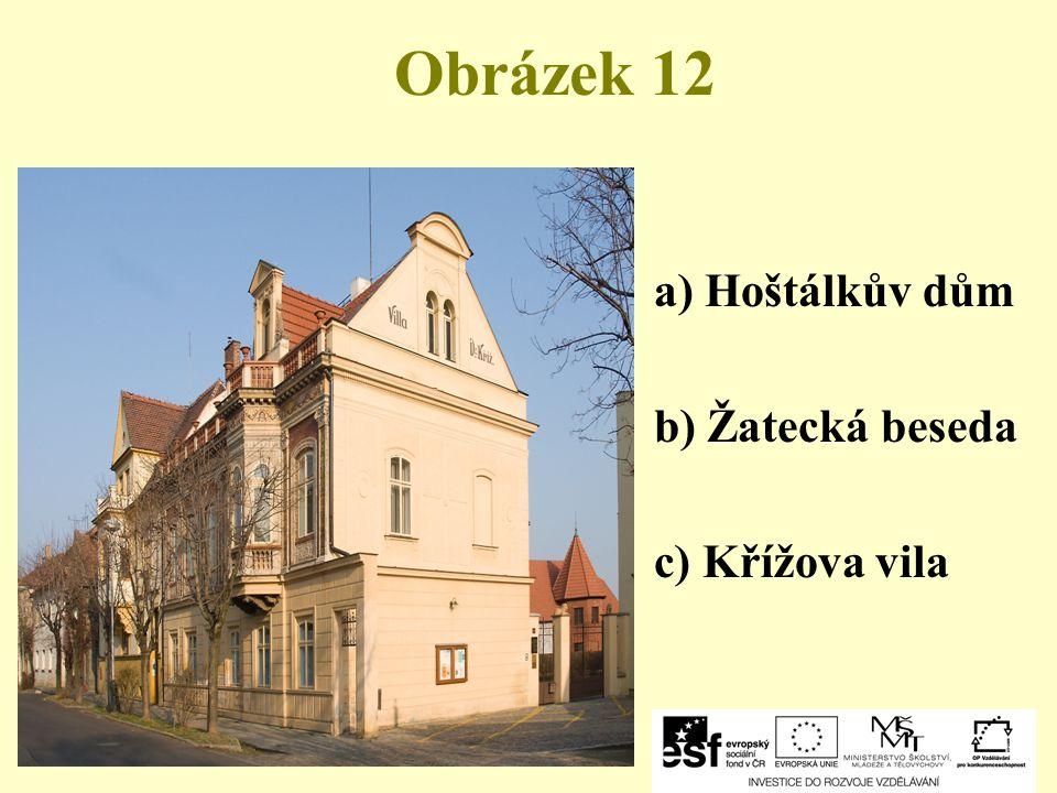 Obrázek 12 a) Hoštálkův dům b) Žatecká beseda c) Křížova vila