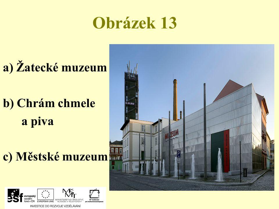 Obrázek 13 a) Žatecké muzeum b) Chrám chmele a piva c) Městské muzeum