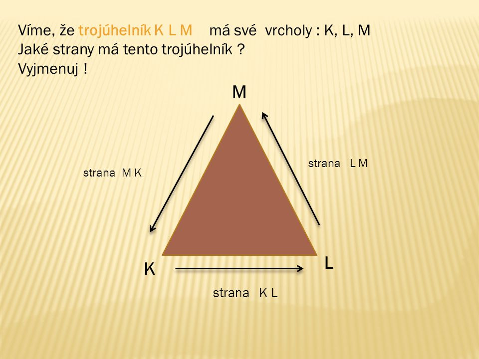 M L K Víme, že trojúhelník K L M má své vrcholy : K, L, M