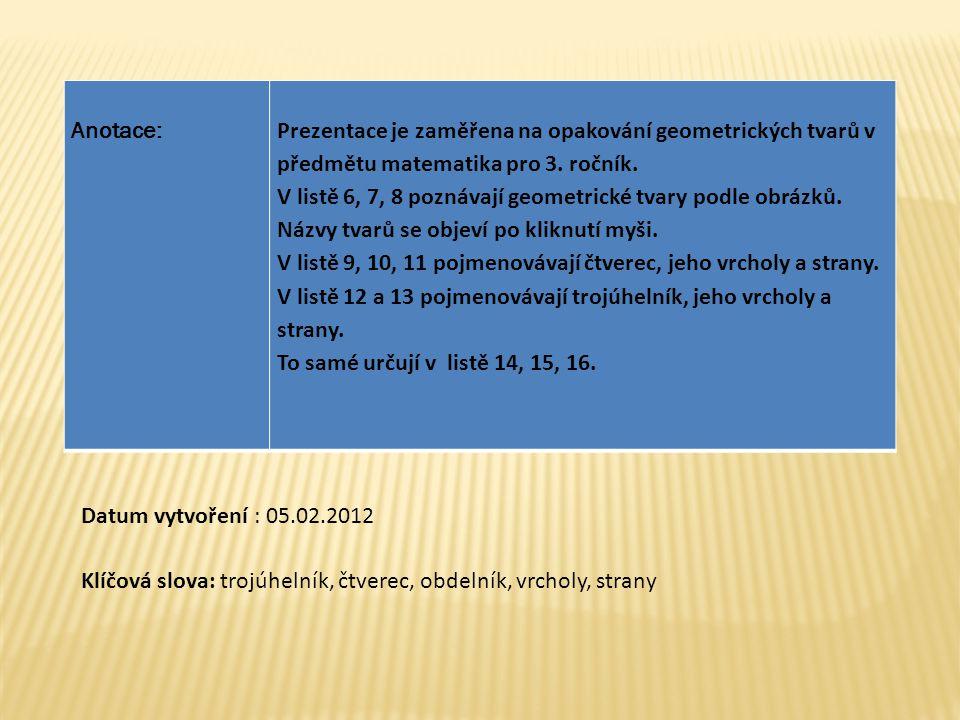 Anotace: Prezentace je zaměřena na opakování geometrických tvarů v předmětu matematika pro 3. ročník.