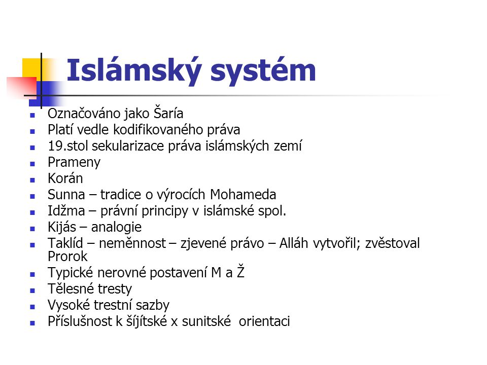 Islámský systém Označováno jako Šaría Platí vedle kodifikovaného práva
