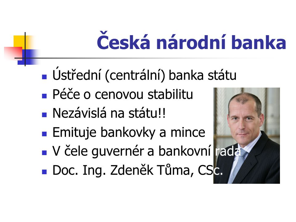 Česká národní banka Ústřední (centrální) banka státu