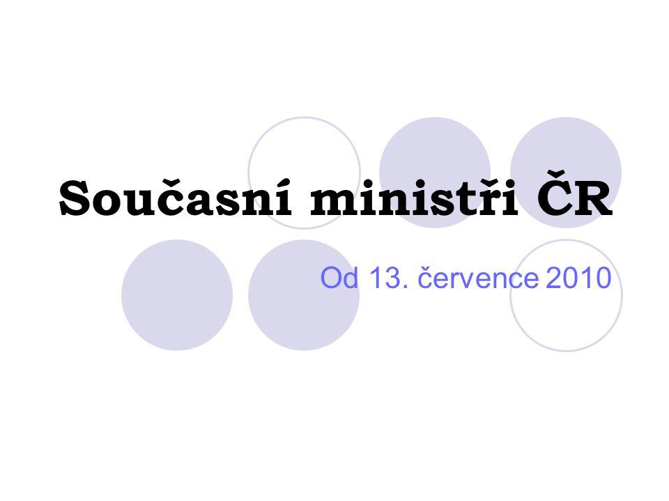 Současní ministři ČR Od 13. července 2010