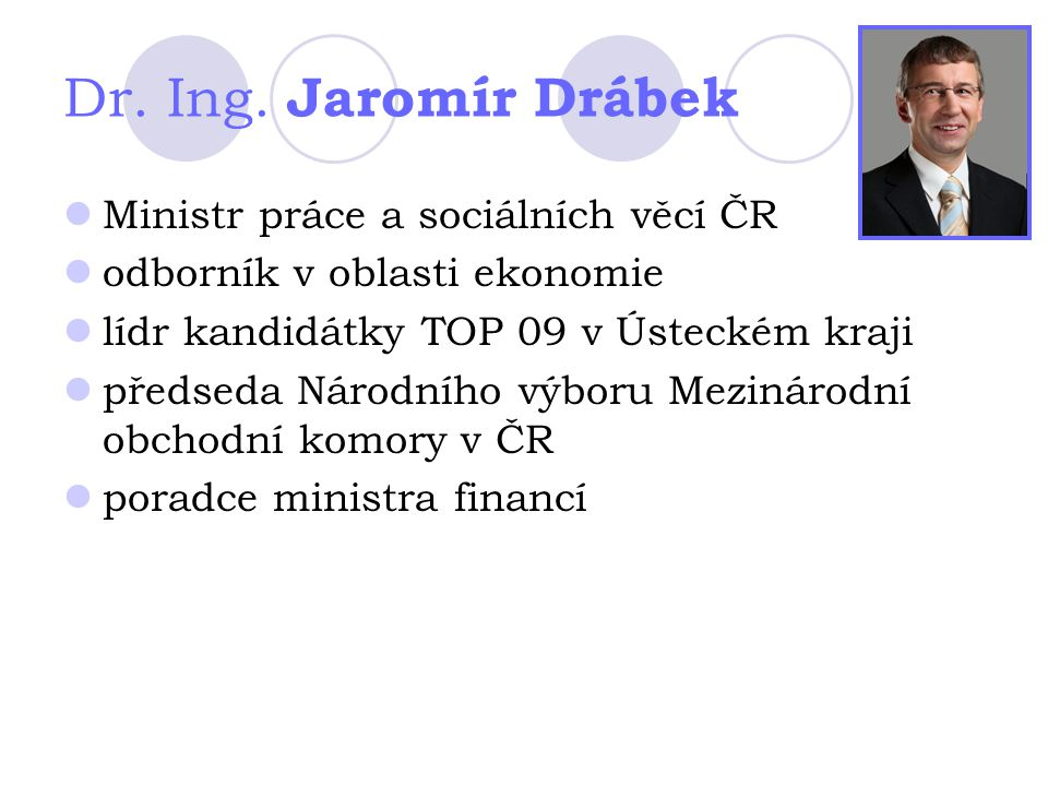 Dr. Ing. Jaromír Drábek Ministr práce a sociálních věcí ČR