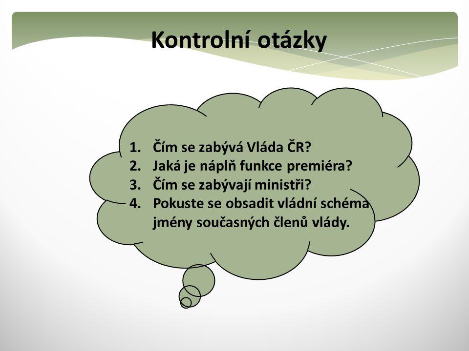 Kontrolní otázky Čím se zabývá Vláda ČR