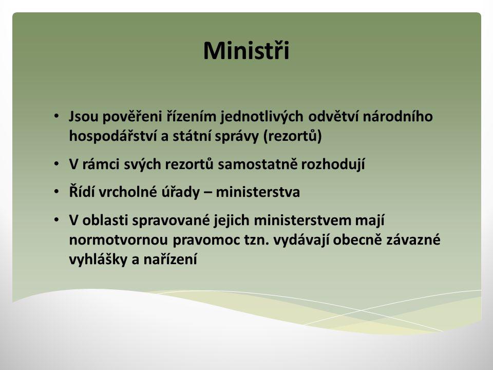 Ministři Jsou pověřeni řízením jednotlivých odvětví národního hospodářství a státní správy (rezortů)