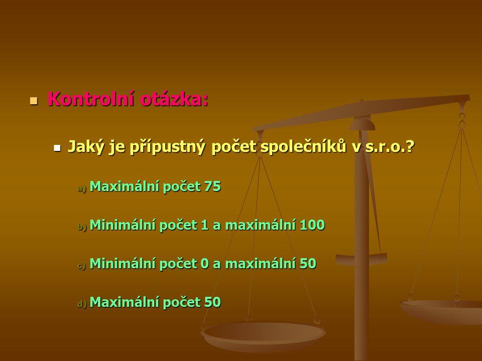 Kontrolní otázka: Jaký je přípustný počet společníků v s.r.o.