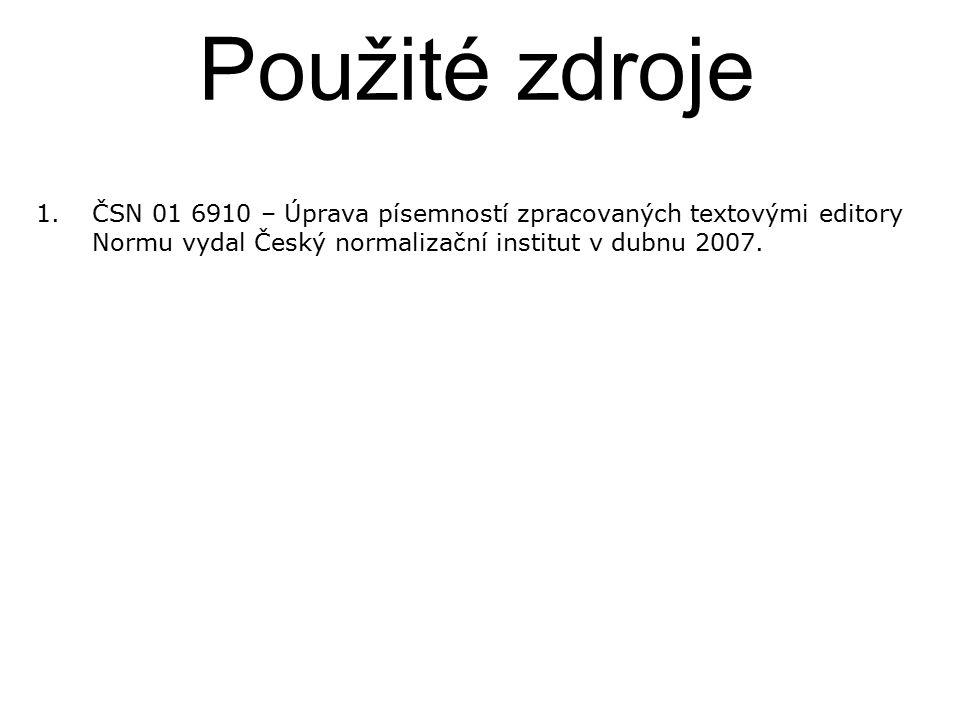 Použité zdroje ČSN 01 6910 – Úprava písemností zpracovaných textovými editory Normu vydal Český normalizační institut v dubnu 2007.