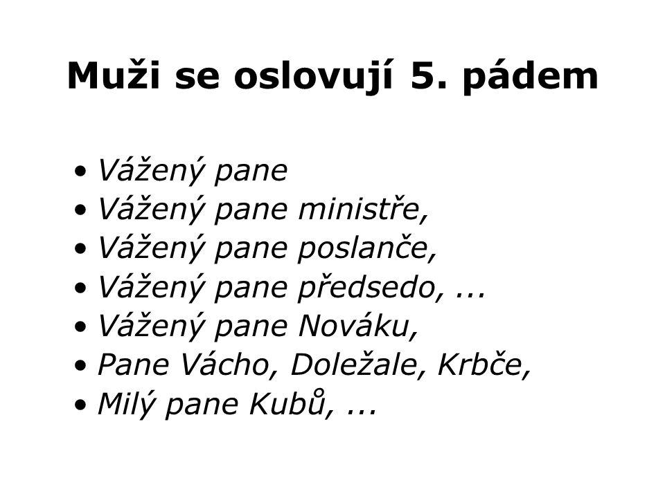 Pane Vácho, Doležale, Krbče, Milý pane Kubů, ...