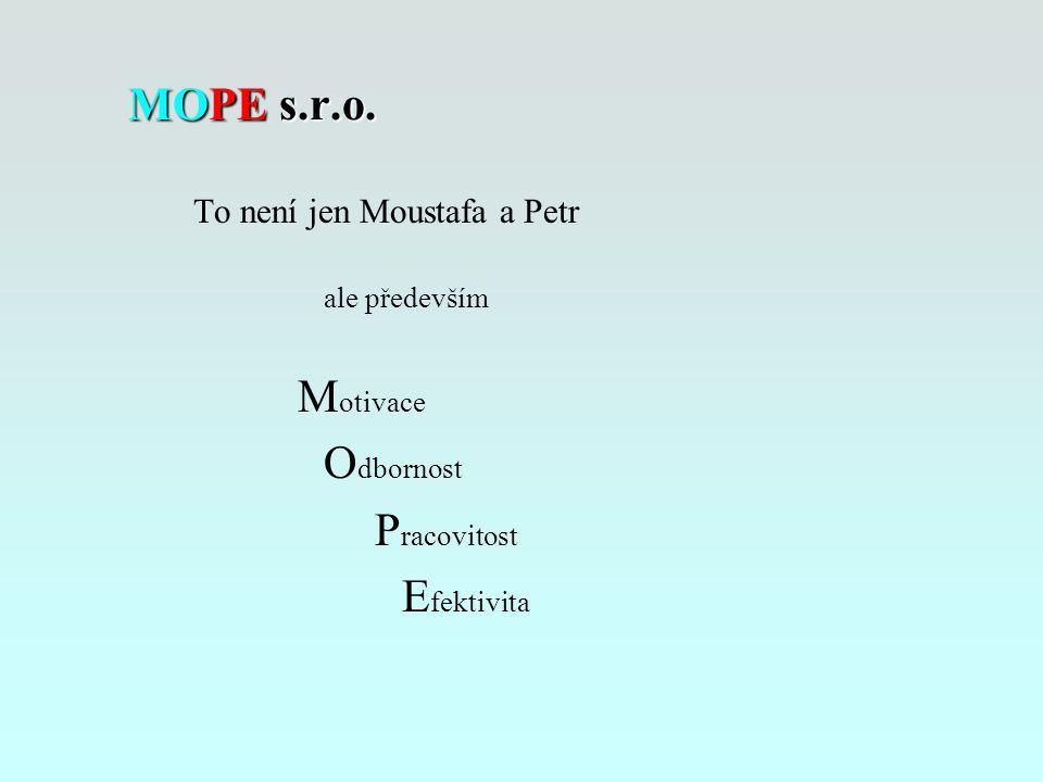 MOPE s.r.o. Motivace To není jen Moustafa a Petr ale především