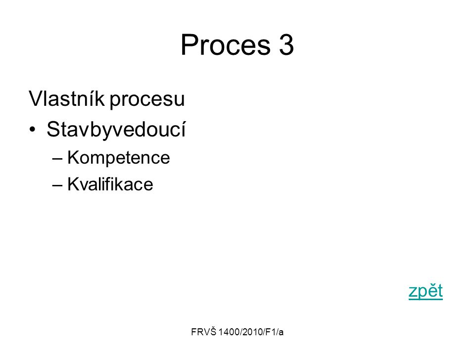 Proces 3 Vlastník procesu Stavbyvedoucí Kompetence Kvalifikace zpět