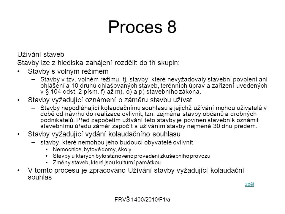 Proces 8 Užívání staveb. Stavby lze z hlediska zahájení rozdělit do tří skupin: Stavby s volným režimem.