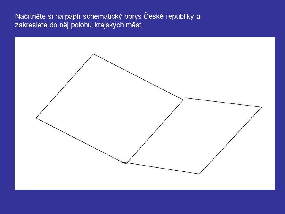 Načrtněte si na papír schematický obrys České republiky a zakreslete do něj polohu krajských měst.