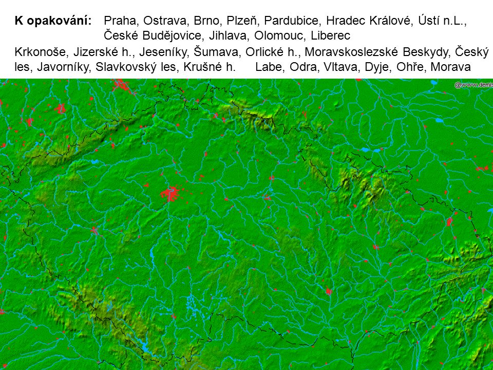 K opakování: Praha, Ostrava, Brno, Plzeň, Pardubice, Hradec Králové, Ústí n.L., České Budějovice, Jihlava, Olomouc, Liberec.