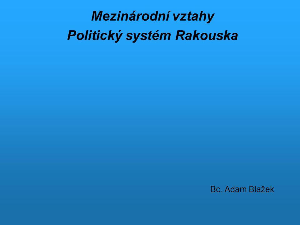 Mezinárodní vztahy Politický systém Rakouska Bc. Adam Blažek