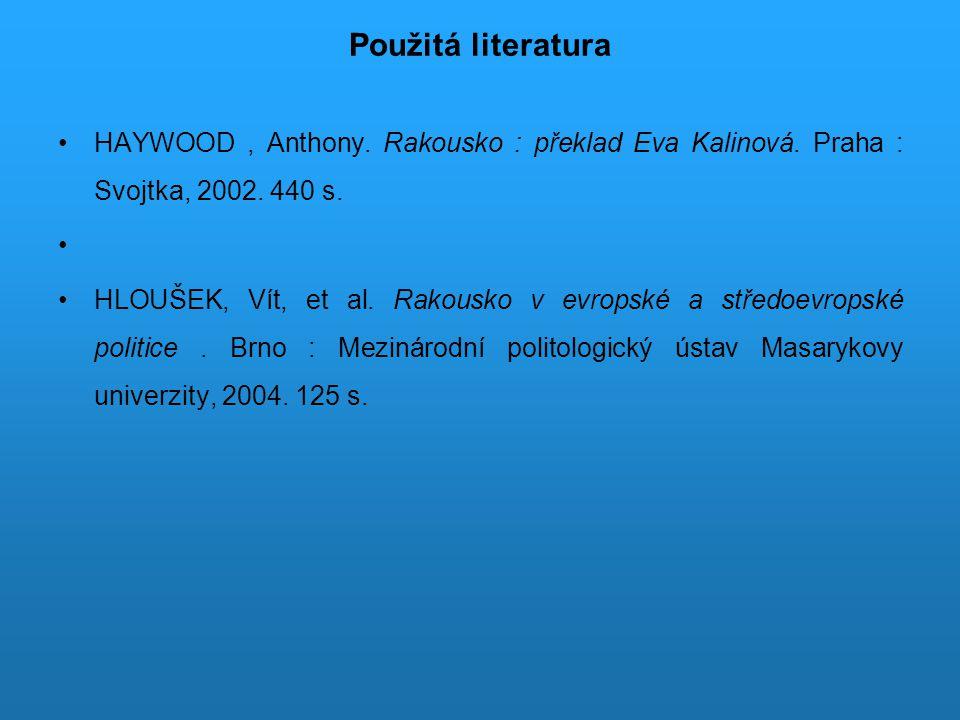 Použitá literatura HAYWOOD , Anthony. Rakousko : překlad Eva Kalinová. Praha : Svojtka, 2002. 440 s.