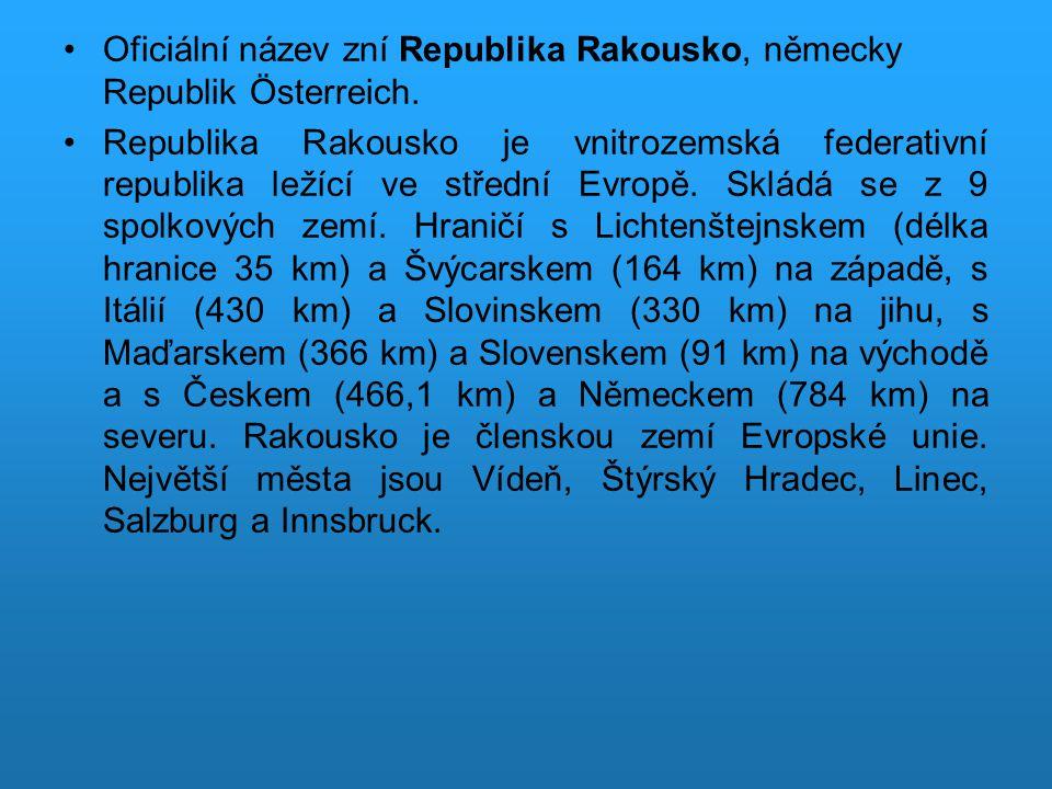 Oficiální název zní Republika Rakousko, německy Republik Österreich.