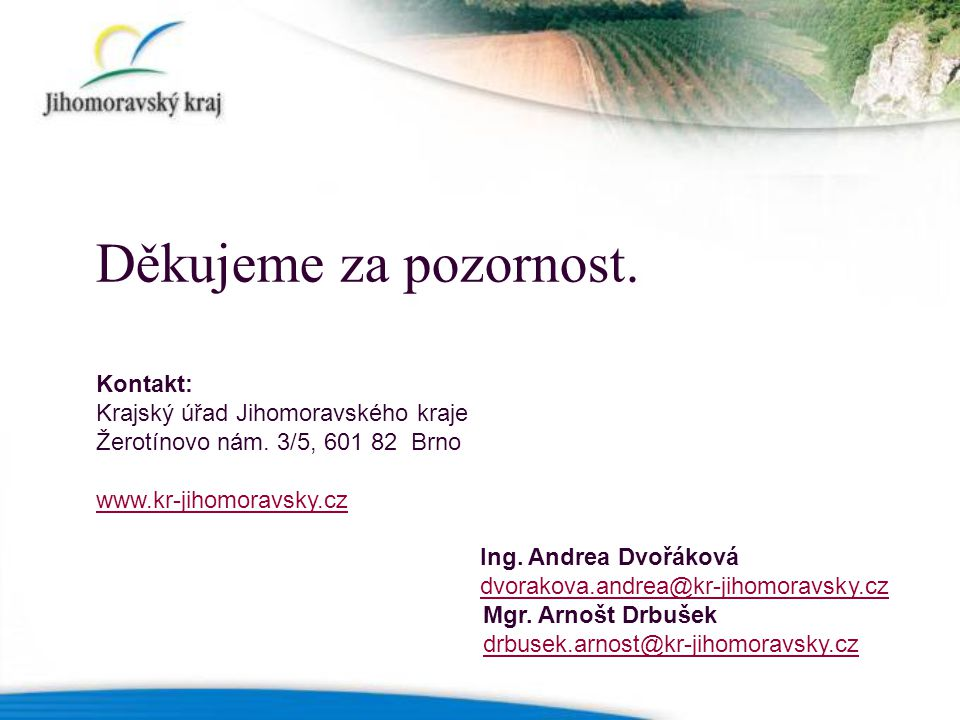 Děkujeme za pozornost. Kontakt: Krajský úřad Jihomoravského kraje Žerotínovo nám. 3/5, 601 82 Brno www.kr-jihomoravsky.cz.
