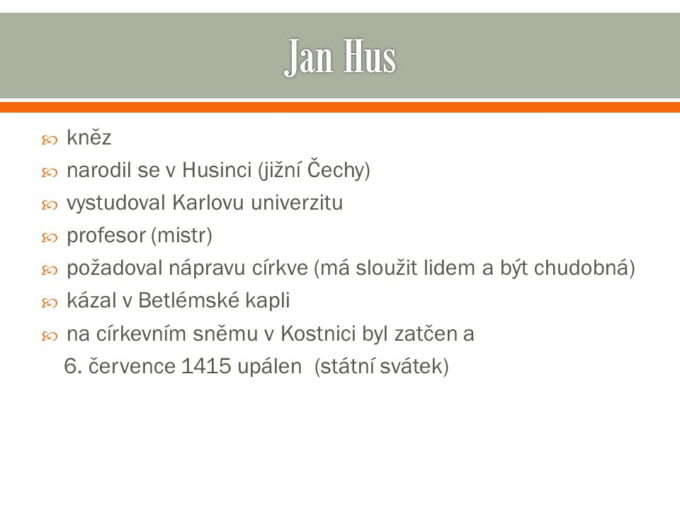 Jan Hus kněz narodil se v Husinci (jižní Čechy)