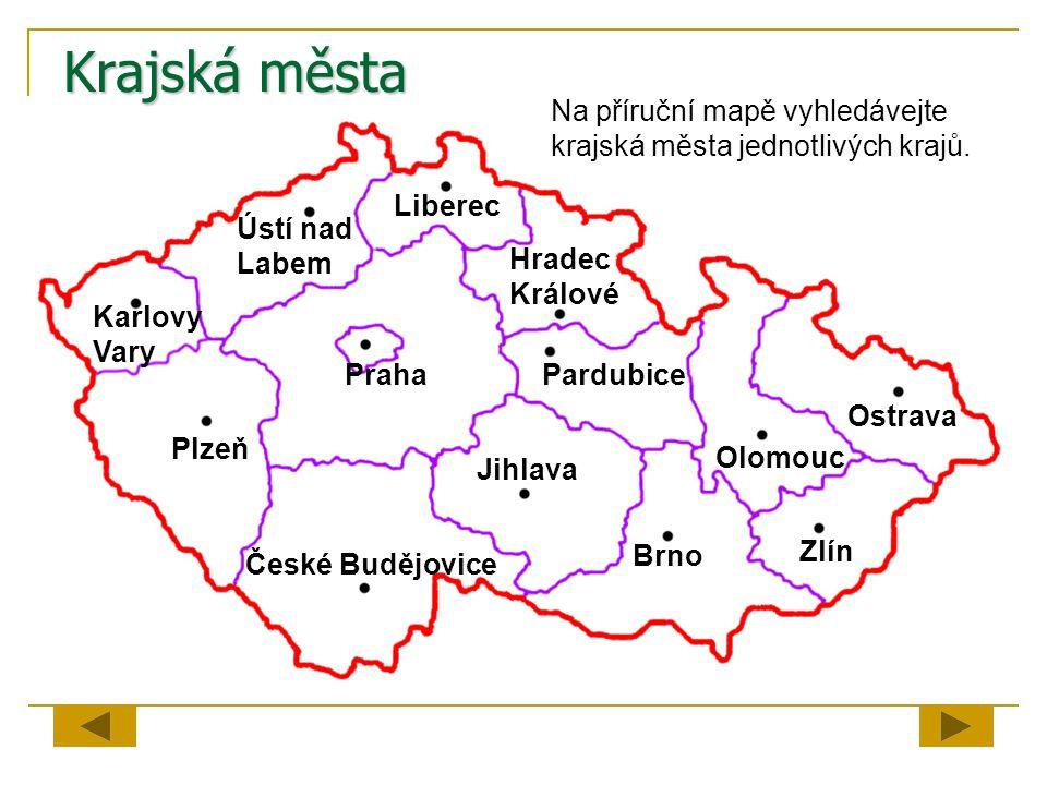 Krajská města Na příruční mapě vyhledávejte krajská města jednotlivých krajů. Liberec. Ústí nad. Labem.