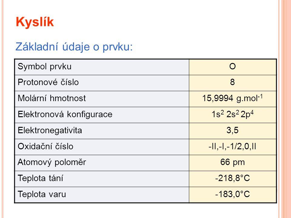 Kyslík Základní údaje o prvku: Symbol prvku O Protonové číslo 8
