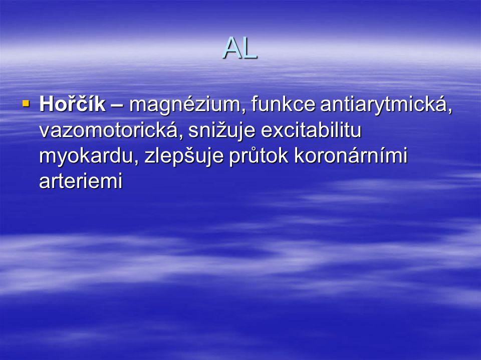 AL Hořčík – magnézium, funkce antiarytmická, vazomotorická, snižuje excitabilitu myokardu, zlepšuje průtok koronárními arteriemi.