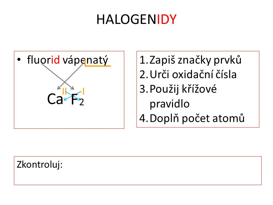 F HALOGENIDY fluorid vápenatý Ca Zapiš značky prvků