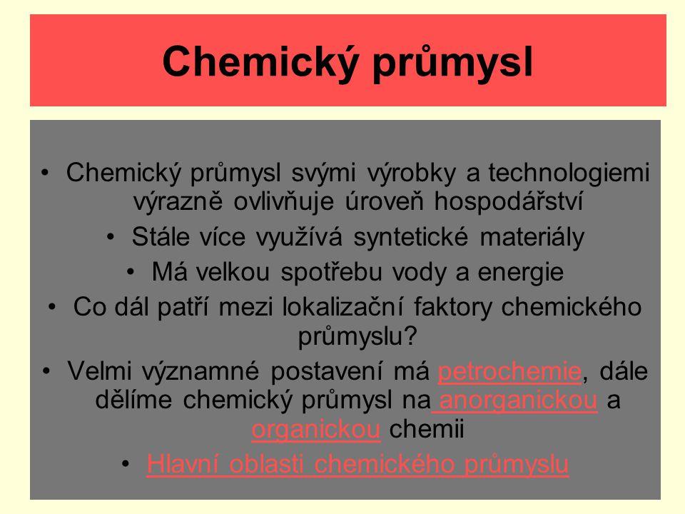 Chemický průmysl Chemický průmysl svými výrobky a technologiemi výrazně ovlivňuje úroveň hospodářství.