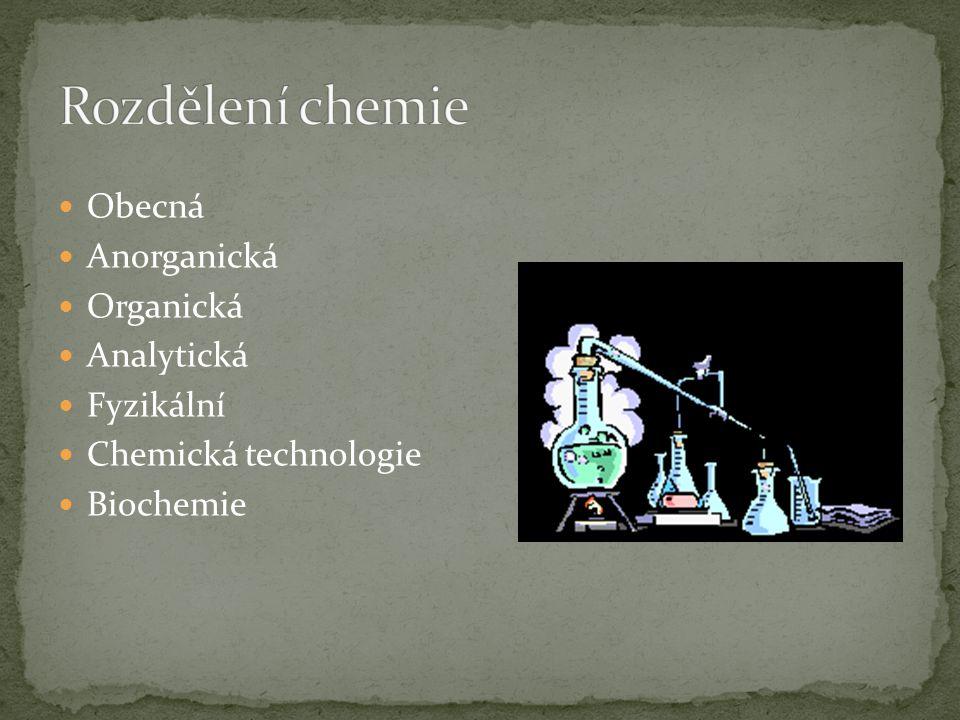 Rozdělení chemie Obecná Anorganická Organická Analytická Fyzikální