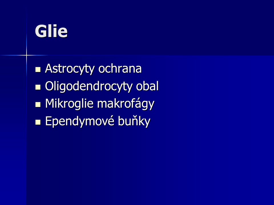 Glie Astrocyty ochrana Oligodendrocyty obal Mikroglie makrofágy