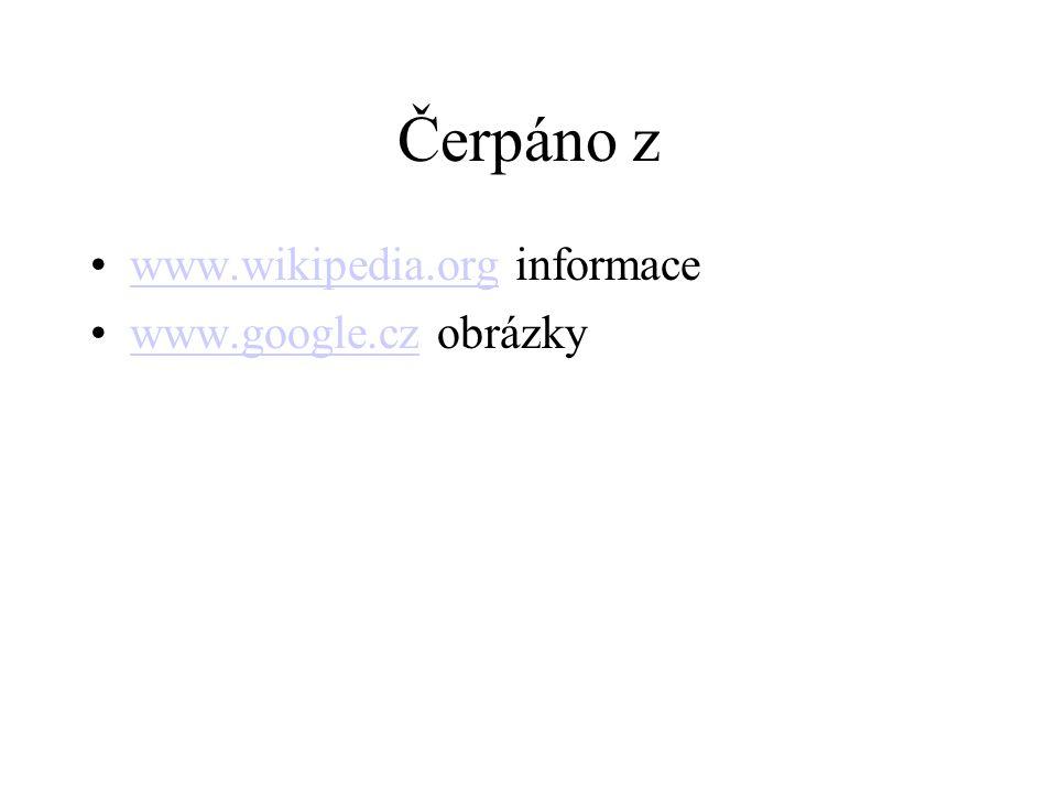 Čerpáno z www.wikipedia.org informace www.google.cz obrázky