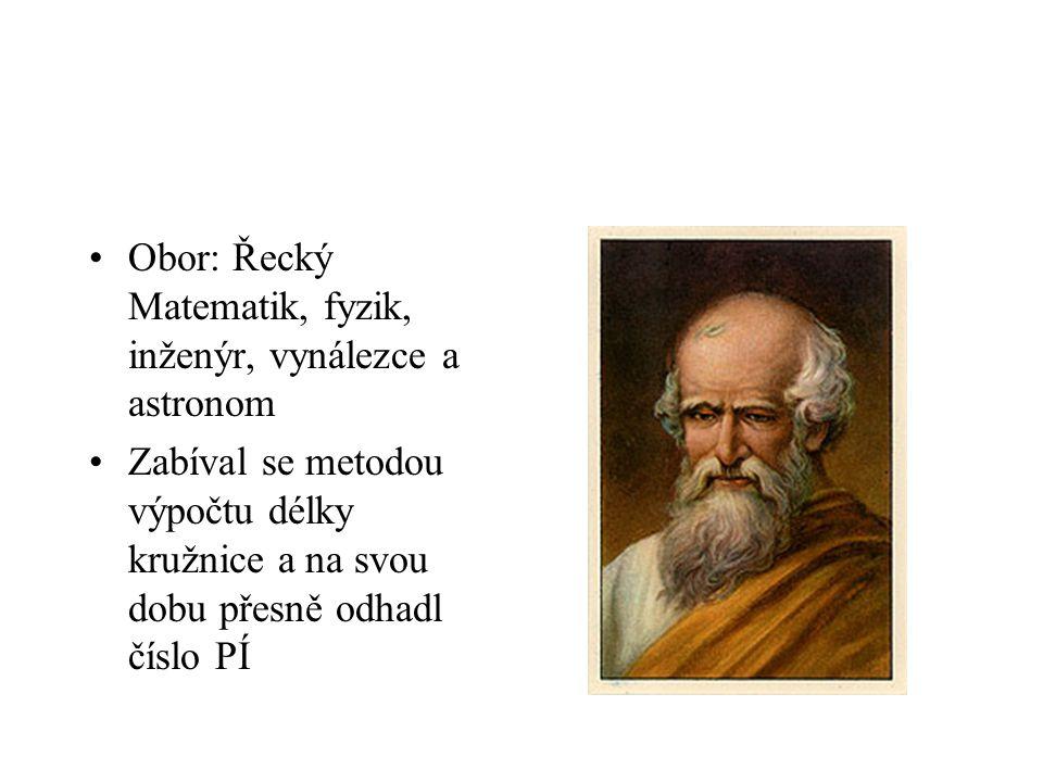 Obor: Řecký Matematik, fyzik, inženýr, vynálezce a astronom