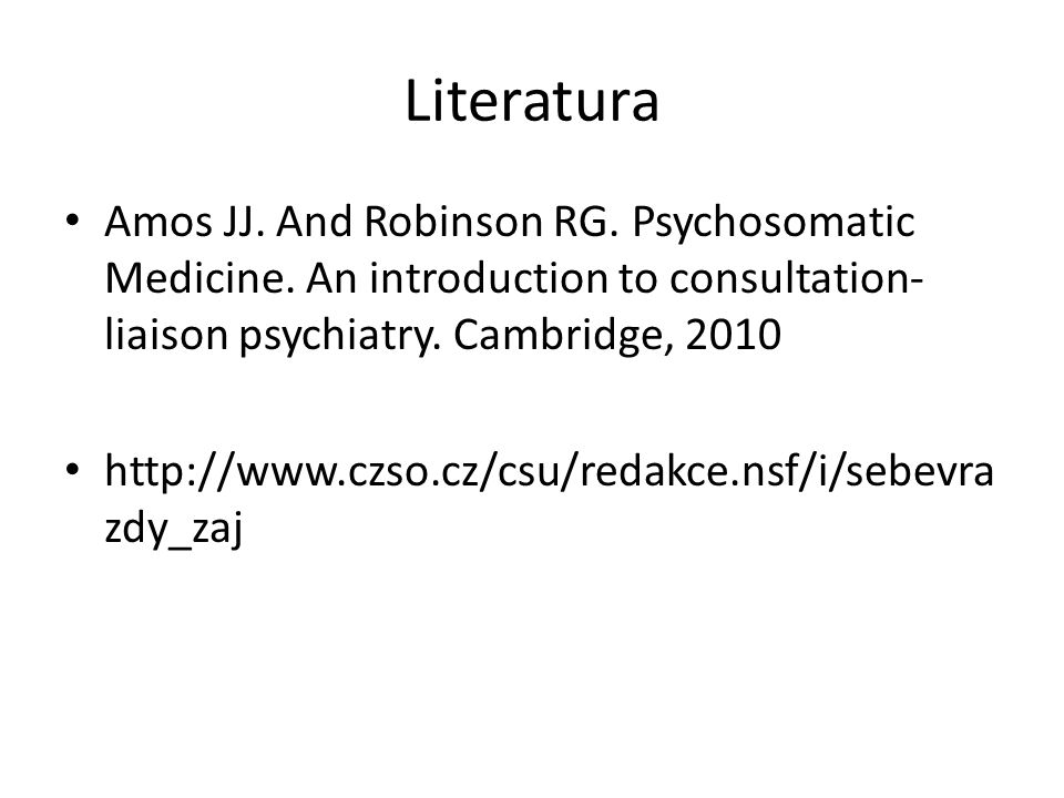 Literatura Amos JJ. And Robinson RG. Psychosomatic Medicine. An introduction to consultation-liaison psychiatry. Cambridge,