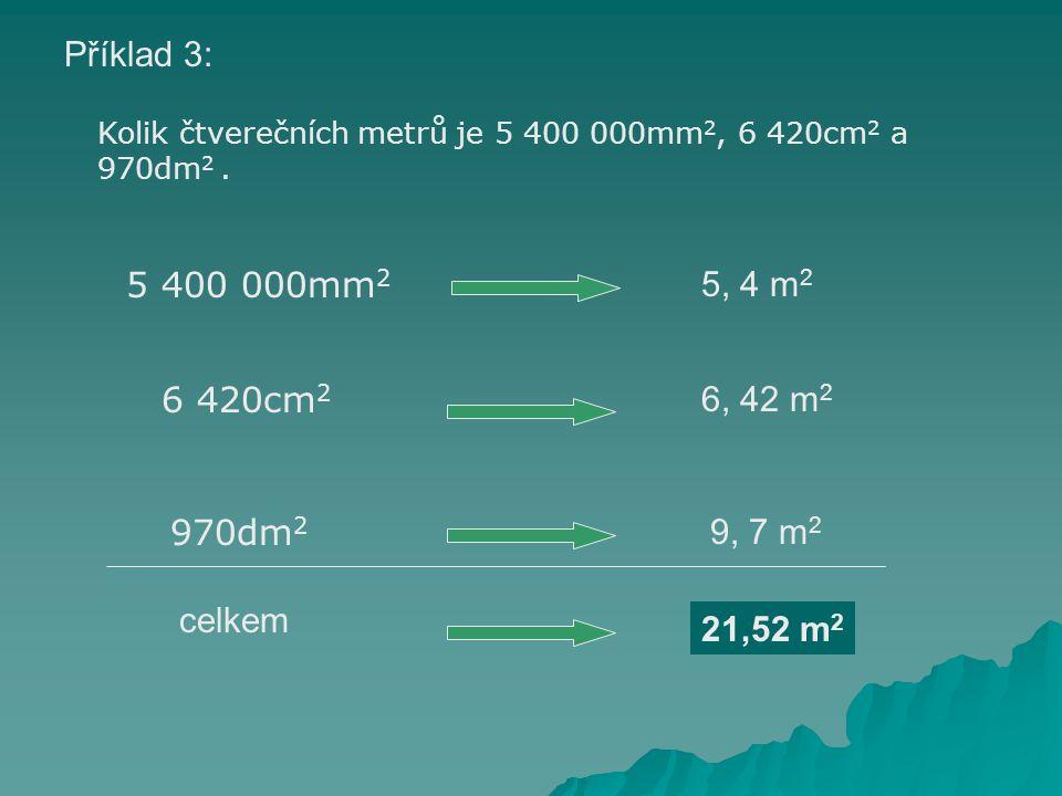 Příklad 3: Kolik čtverečních metrů je 5 400 000mm2, 6 420cm2 a 970dm2 . 5 400 000mm2. 5, 4 m2. 6 420cm2.