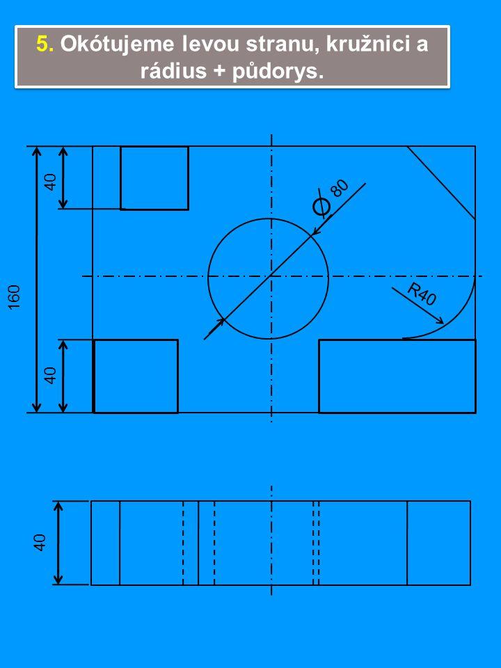 5. Okótujeme levou stranu, kružnici a rádius + půdorys.