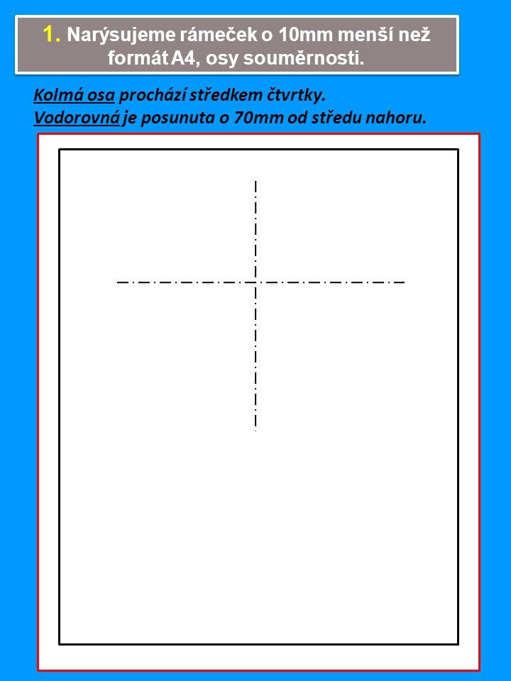 1. Narýsujeme rámeček o 10mm menší než formát A4, osy souměrnosti.