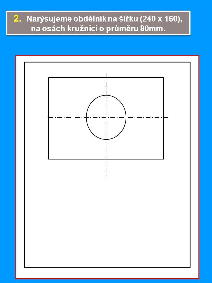 2. Narýsujeme obdélník na šířku (240 x 160),