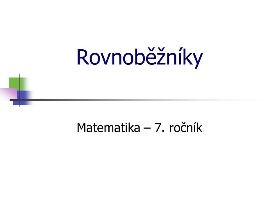 * 16. 7. 1996 Rovnoběžníky Matematika – 7. ročník *