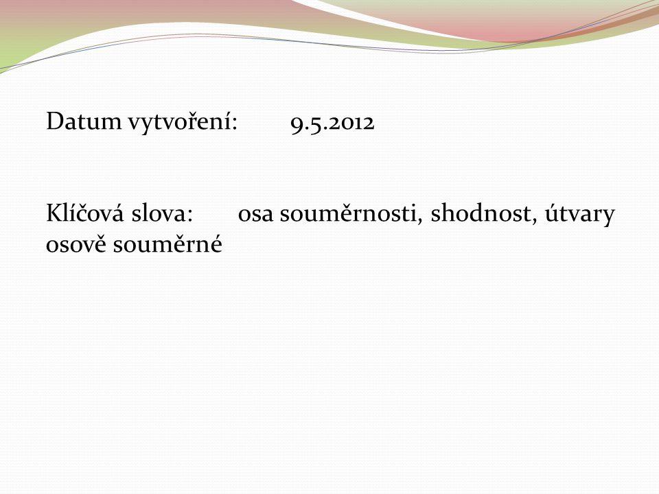 Datum vytvoření: 9.5.2012 Klíčová slova: osa souměrnosti, shodnost, útvary osově souměrné.