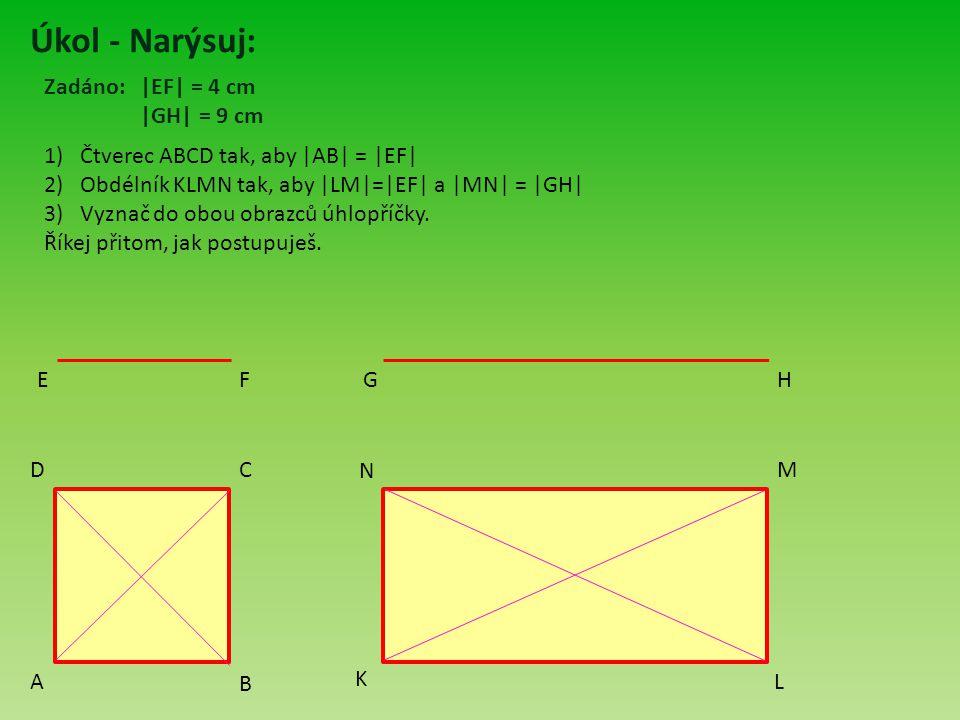 Úkol - Narýsuj: Zadáno: |EF| = 4 cm |GH| = 9 cm