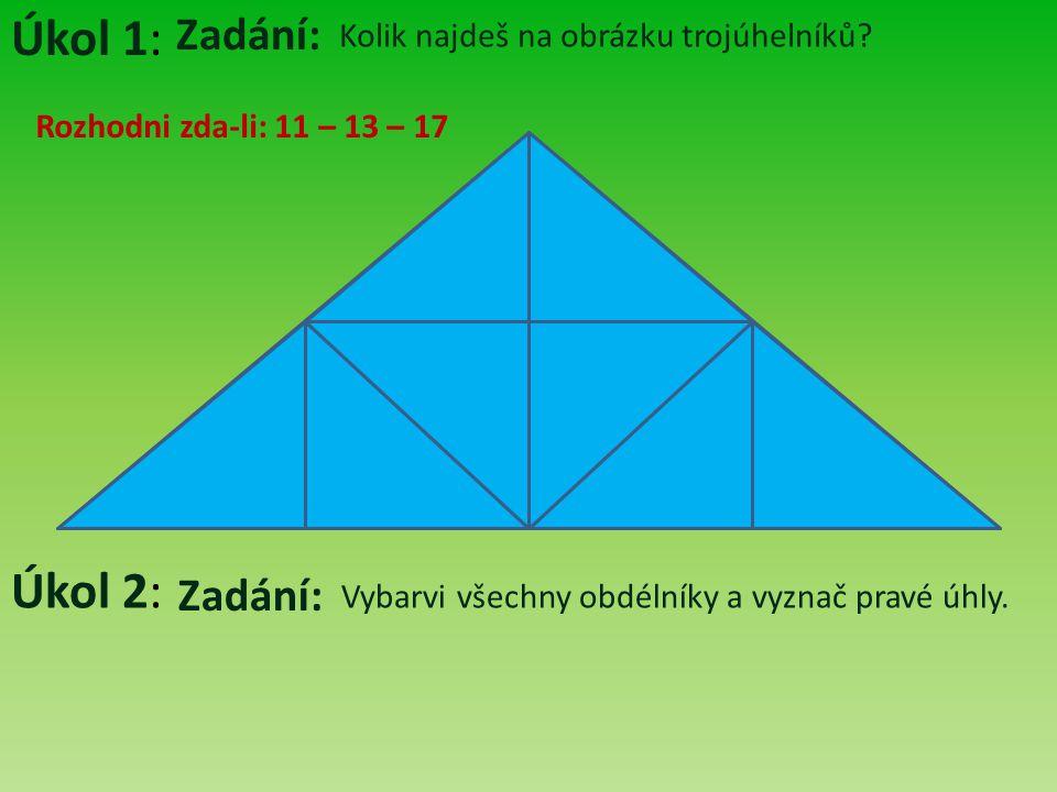 Úkol 1: Úkol 2: Zadání: Zadání: Kolik najdeš na obrázku trojúhelníků