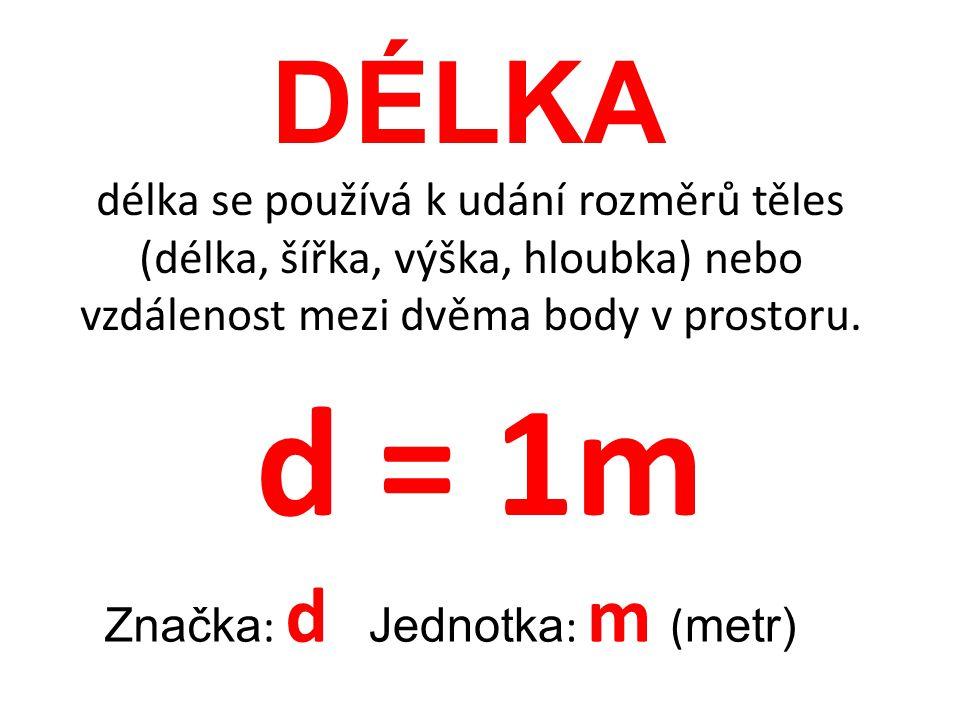 DÉLKA délka se používá k udání rozměrů těles (délka, šířka, výška, hloubka) nebo vzdálenost mezi dvěma body v prostoru.