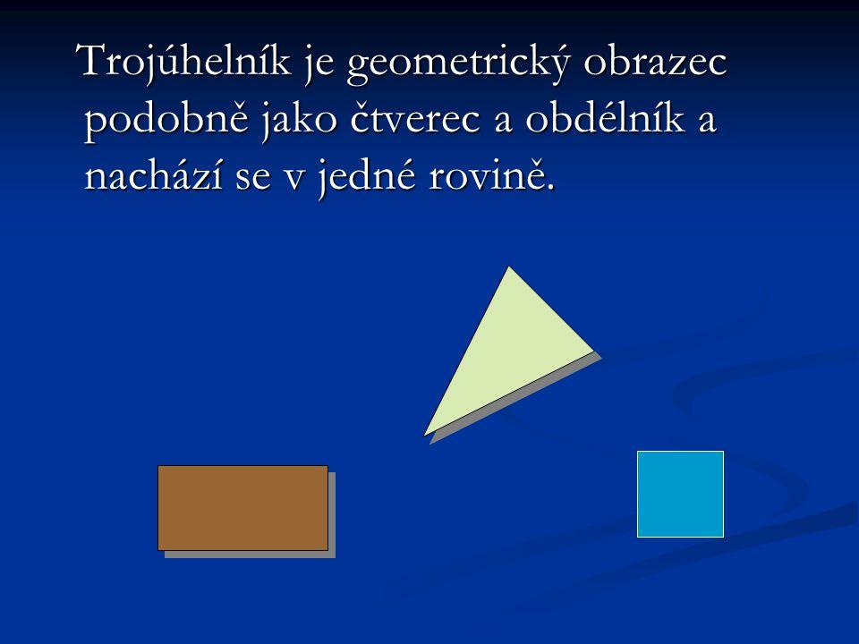 Trojúhelník je geometrický obrazec podobně jako čtverec a obdélník a nachází se v jedné rovině.