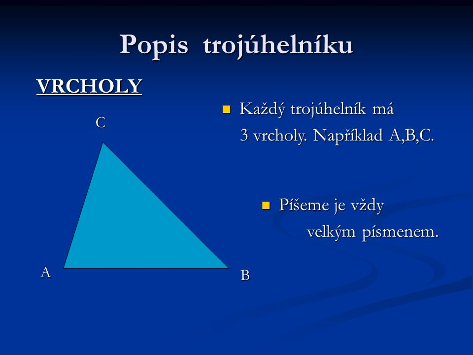 Popis trojúhelníku VRCHOLY Každý trojúhelník má