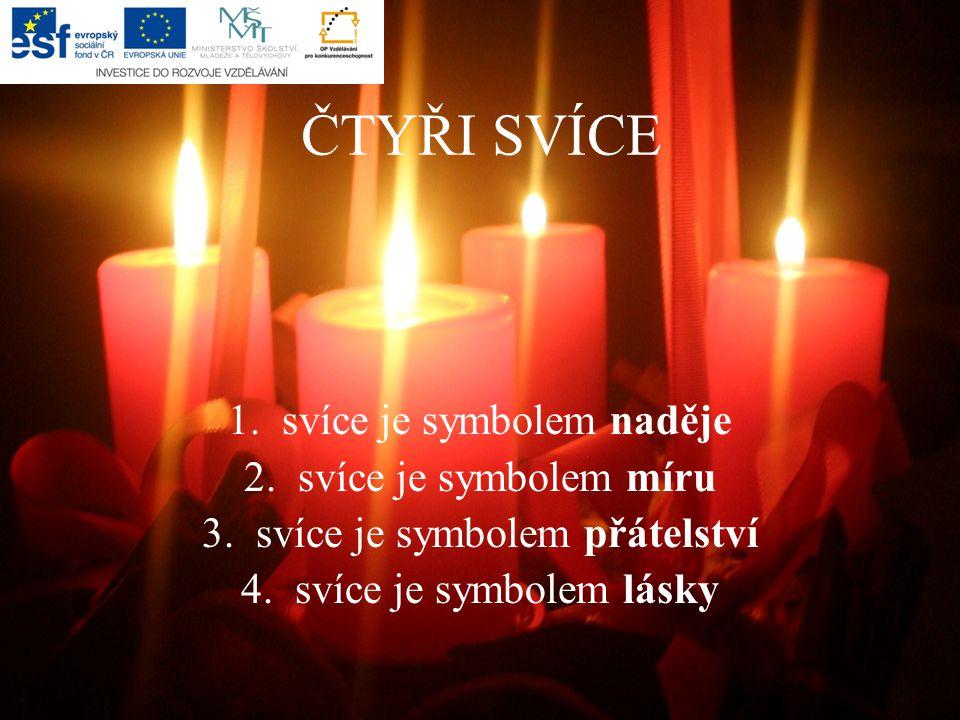 ČTYŘI SVÍCE svíce je symbolem naděje svíce je symbolem míru