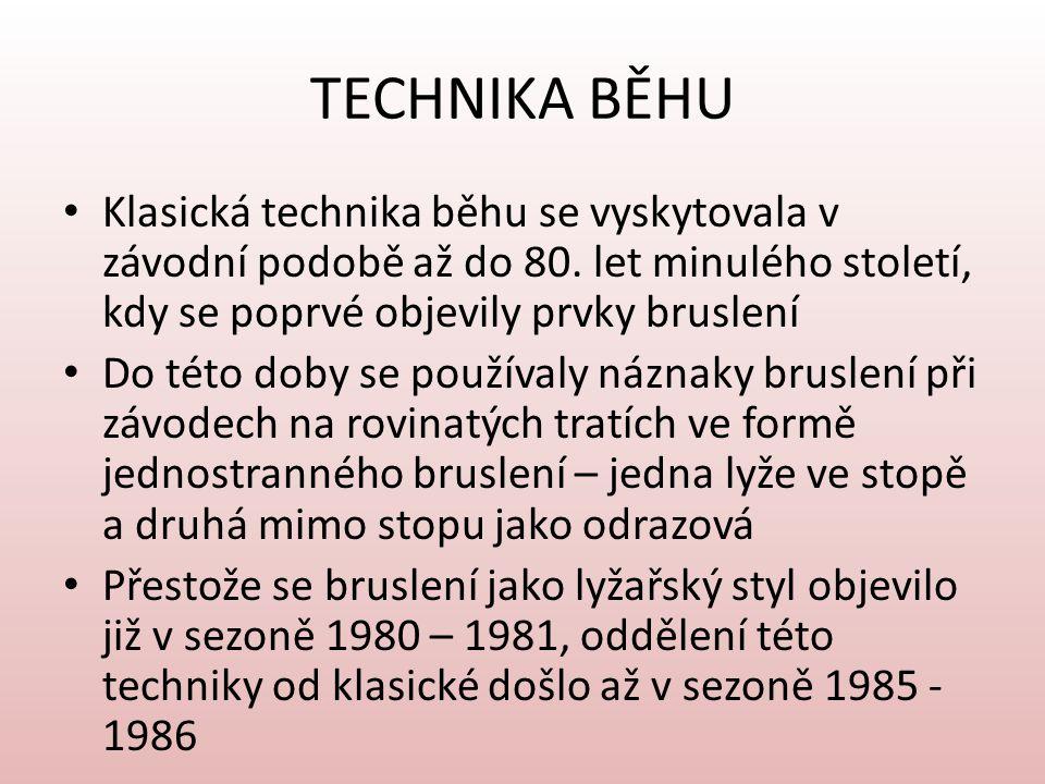 TECHNIKA BĚHU Klasická technika běhu se vyskytovala v závodní podobě až do 80. let minulého století, kdy se poprvé objevily prvky bruslení.
