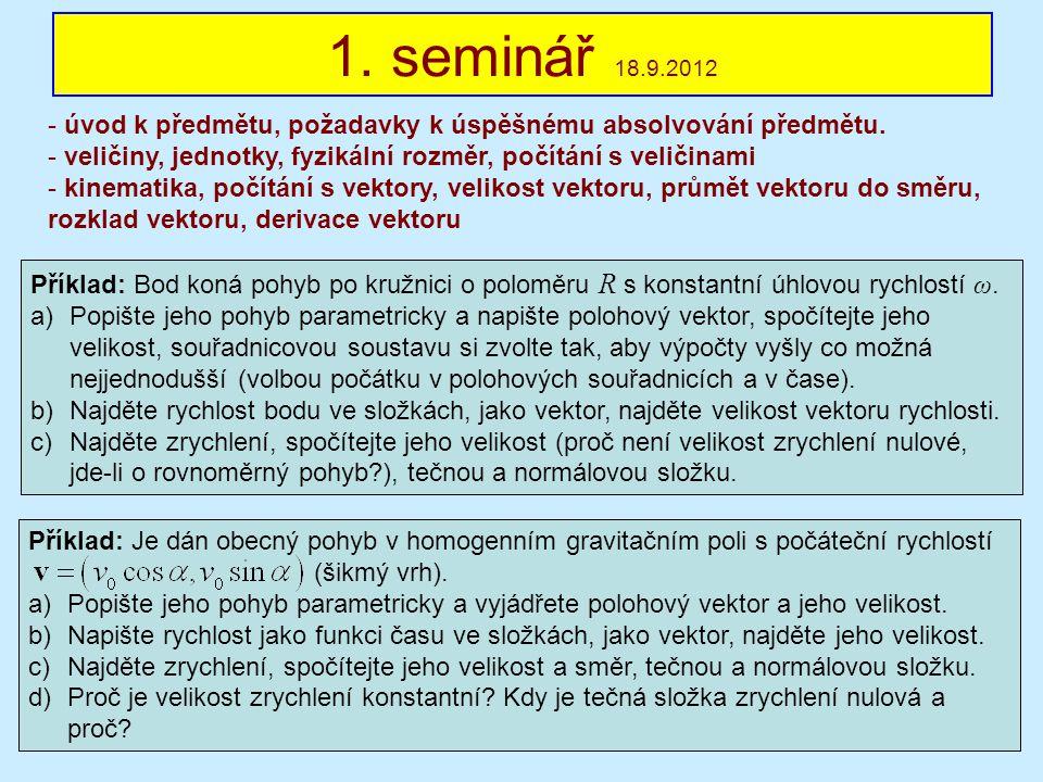 1. seminář 18.9.2012 úvod k předmětu, požadavky k úspěšnému absolvování předmětu. veličiny, jednotky, fyzikální rozměr, počítání s veličinami.
