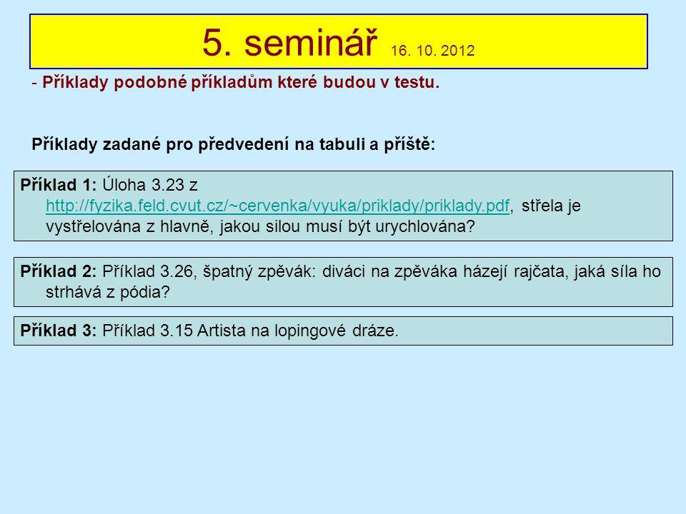 5. seminář 16. 10. 2012 Příklady podobné příkladům které budou v testu. Příklady zadané pro předvedení na tabuli a příště: