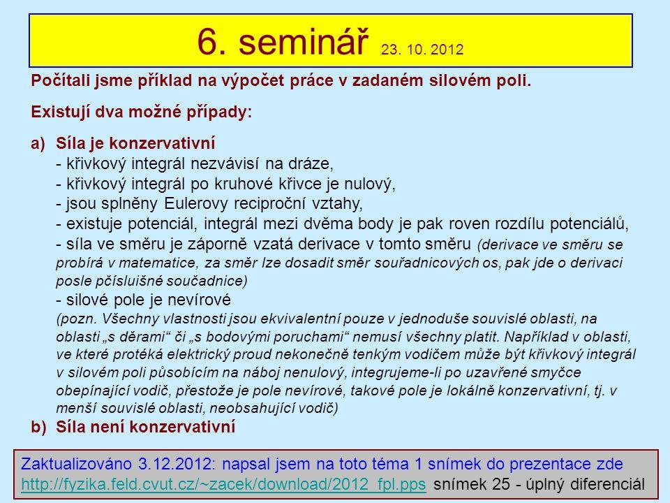 6. seminář 23. 10. 2012 Počítali jsme příklad na výpočet práce v zadaném silovém poli. Existují dva možné případy: