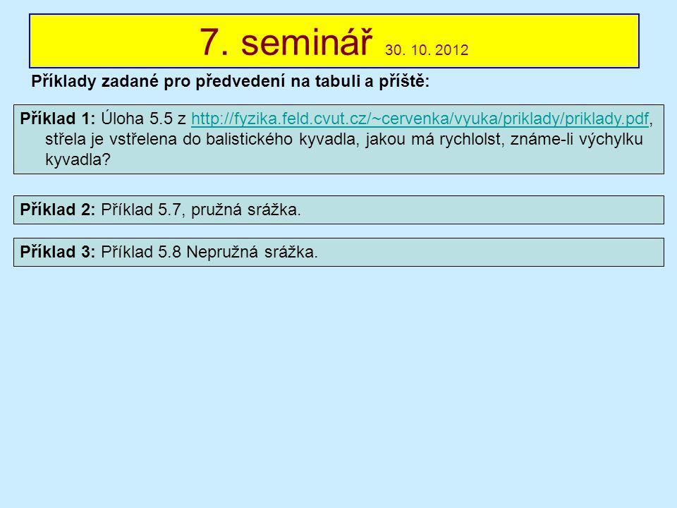 7. seminář 30. 10. 2012 Příklady zadané pro předvedení na tabuli a příště:
